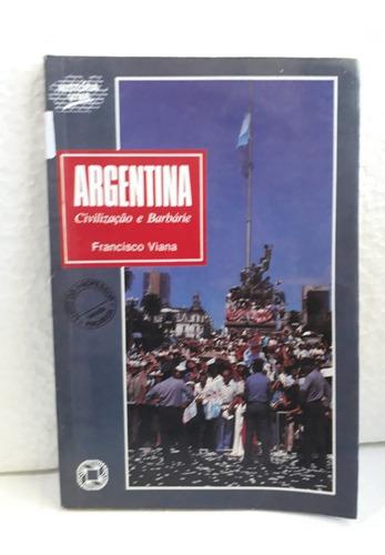 Argentina - Civilização E Barbárie - Francisco Viana - K 852 Original
