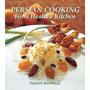 Persian Cooking For A Healthy Kitchen Najmieh Batmanglij