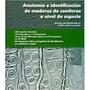 Anatomia E Identificacion De Maderas De Coniferas A Nivel De