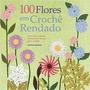 100 Flores Em Croche Rendado