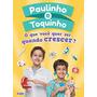 O Que Voce Quer Ser Quando Crescer 978 Paulinho E Toquinh