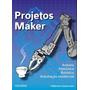 Projetos Maker Arduino Eletrônica Robótica Edit. Novatec