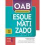 Oab Primeira Fase Esquematizado Volume Único 6ª Ed. 2019