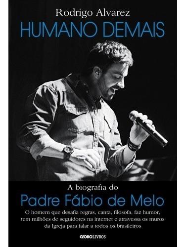 Humano Demais A Biografia De Padre Fabio De Melo Original