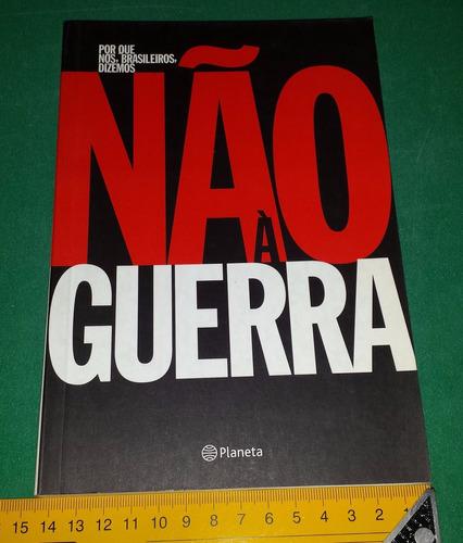 Por Que Nós Brasileiros Dizemos Não A Guerra - Livro Novo Original