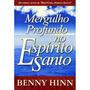 Mergulho Profundo No Espírito Santo Livro Benny Hinn