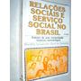 Relações Sociais E Serviço Social No Brasil (sebo Amigo)