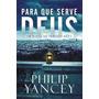 Para Que Serve Deus Yancey, Philip