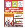 Livro Brincar De Fazer Brinquedos (c Ulla Leippe