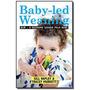 Baby led Weanig: O Desmame Guiado Pelo Bebe