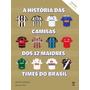 A História Das Camisas Dos 12 Maiores Times Do Brasil Vol