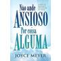 Livro Não Ande Ansioso Por Coisa Alguma Joyce Meyer