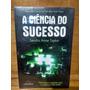 A Ciência Do Sucesso[livro Original Lacrado De Fabrica]