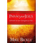 Paixão Por Jesus Mike Bickle Livro Graça Editorial
