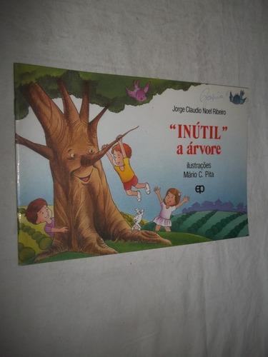 Livro - Inutil A Arvore - Jorge Claudio Noel Ribeiro Original