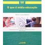 Que E Midia educacao, O 03 Ed